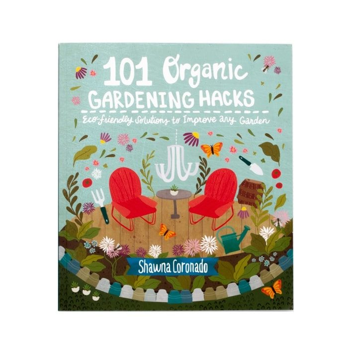 Shawna Coronado - 101 organic gardening hacks: eco-friendly solutions to improve any garden