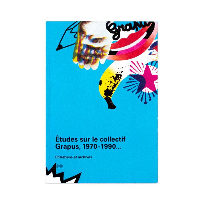 Catherine de Smet, Béatrice Fraenkel - Études sur le collectif Grapus, 1970-1990...Entretiens et archives