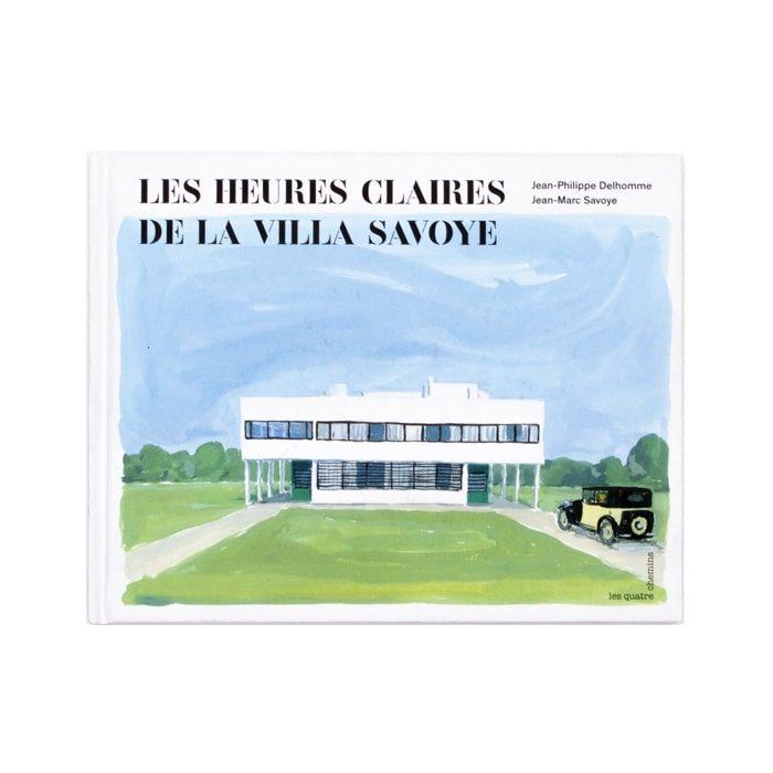 Jean-Philippe Delhomme, Jean-Marc Savoye - Les heures claires de la villa Savoye